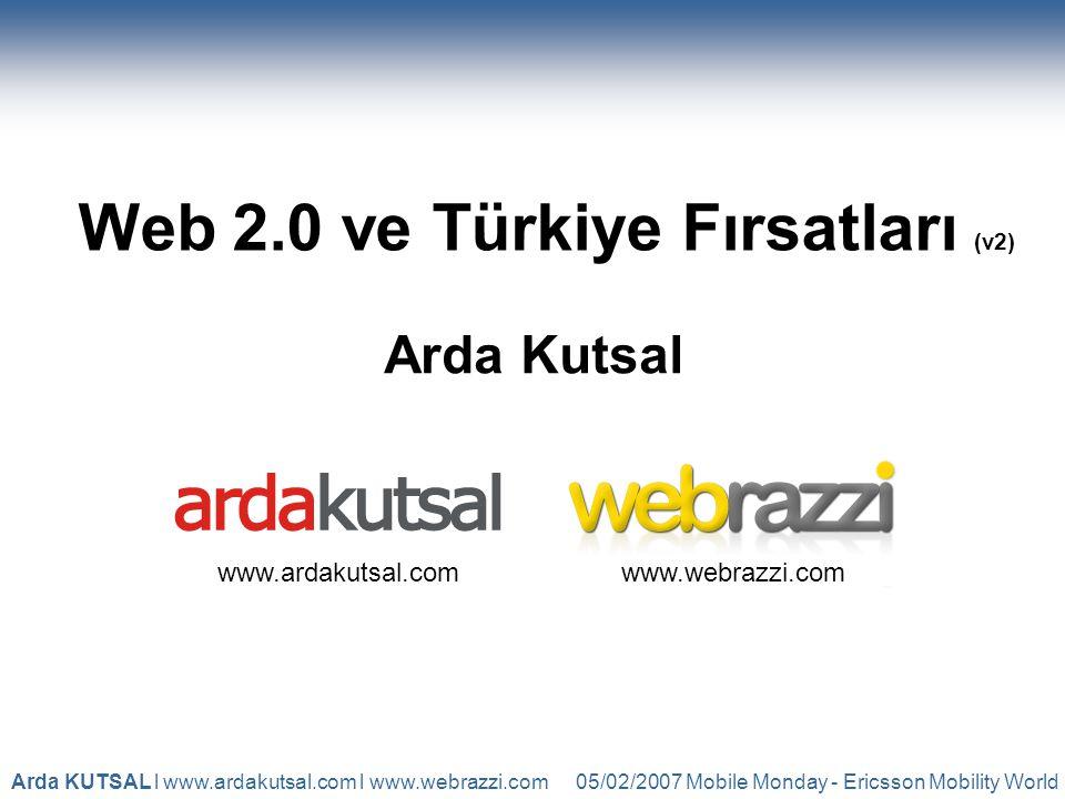 05/02/2007 Mobile Monday - Ericsson Mobility WorldArda KUTSAL l www.ardakutsal.com l www.webrazzi.com Web 2.0 ve Türkiye Fırsatları (v2) Arda Kutsal www.ardakutsal.comwww.webrazzi.com
