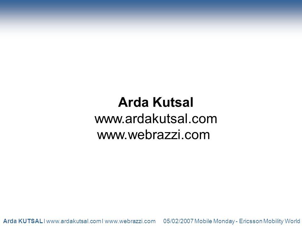 05/02/2007 Mobile Monday - Ericsson Mobility WorldArda KUTSAL l www.ardakutsal.com l www.webrazzi.com Arda Kutsal www.ardakutsal.com www.webrazzi.com