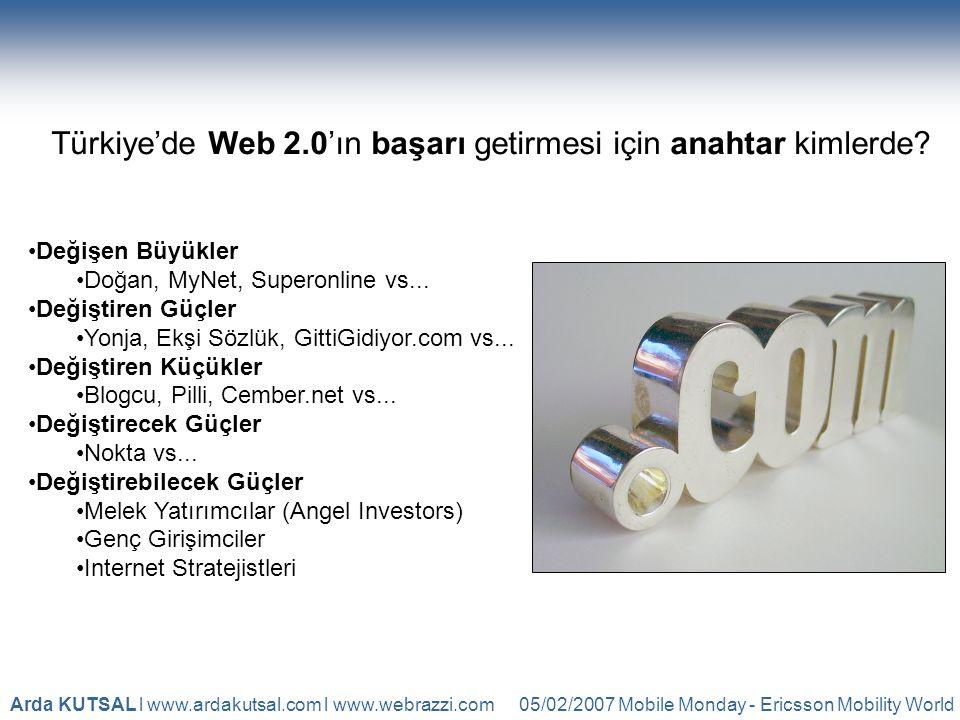 05/02/2007 Mobile Monday - Ericsson Mobility WorldArda KUTSAL l www.ardakutsal.com l www.webrazzi.com Türkiye'de Web 2.0'ın başarı getirmesi için anahtar kimlerde.