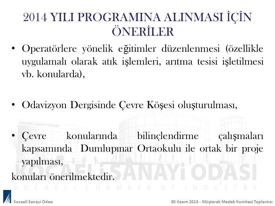 Kocaeli Sanayi Odası 30 Kasım 2013 - Müşterek Meslek Komitesi Toplantısı Operatörlere yönelik e ğ itimler düzenlenmesi (özellikle uygulamalı olarak at