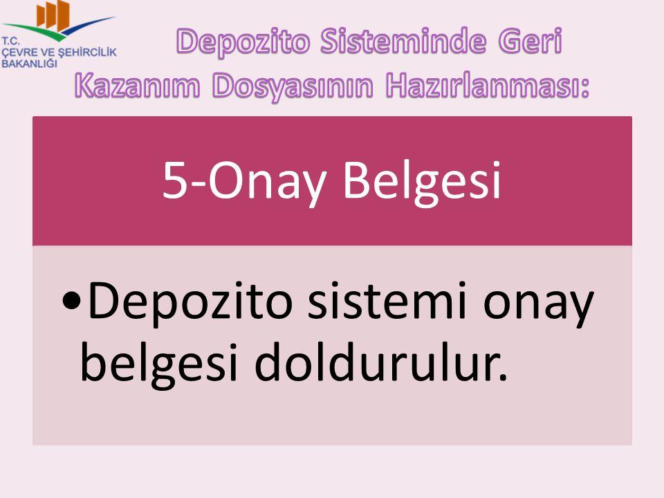 5-Onay Belgesi Depozito sistemi onay belgesi doldurulur.