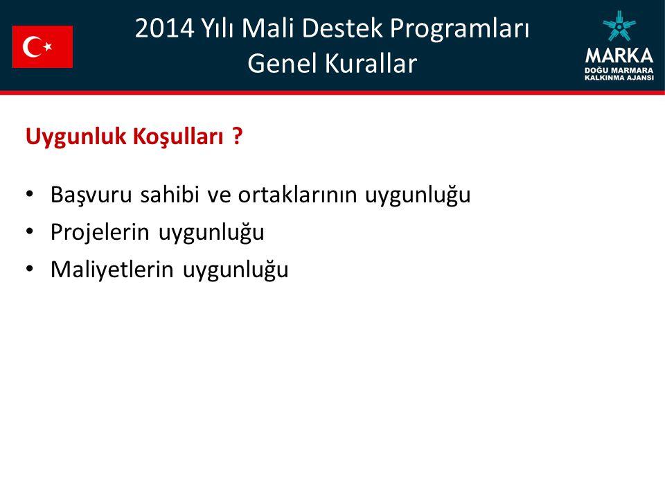2014 Yılı Mali Destek Programları Genel Kurallar Uygunluk Koşulları ? Başvuru sahibi ve ortaklarının uygunluğu Projelerin uygunluğu Maliyetlerin uygun