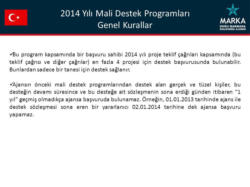 2014 Yılı Mali Destek Programları Genel Kurallar Bu program kapsamında bir başvuru sahibi 2014 yılı proje teklif çağrıları kapsamında (bu teklif çağrı