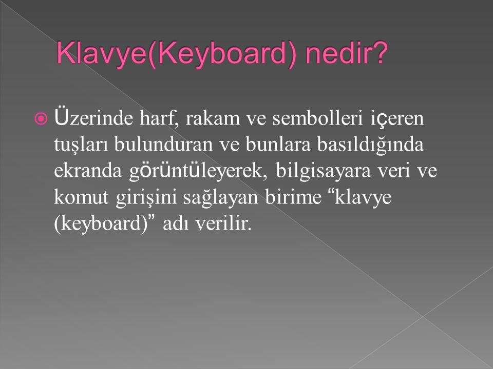  Ü zerinde harf, rakam ve sembolleri i ç eren tuşları bulunduran ve bunlara basıldığında ekranda g ö r ü nt ü leyerek, bilgisayara veri ve komut girişini sağlayan birime klavye (keyboard) adı verilir.