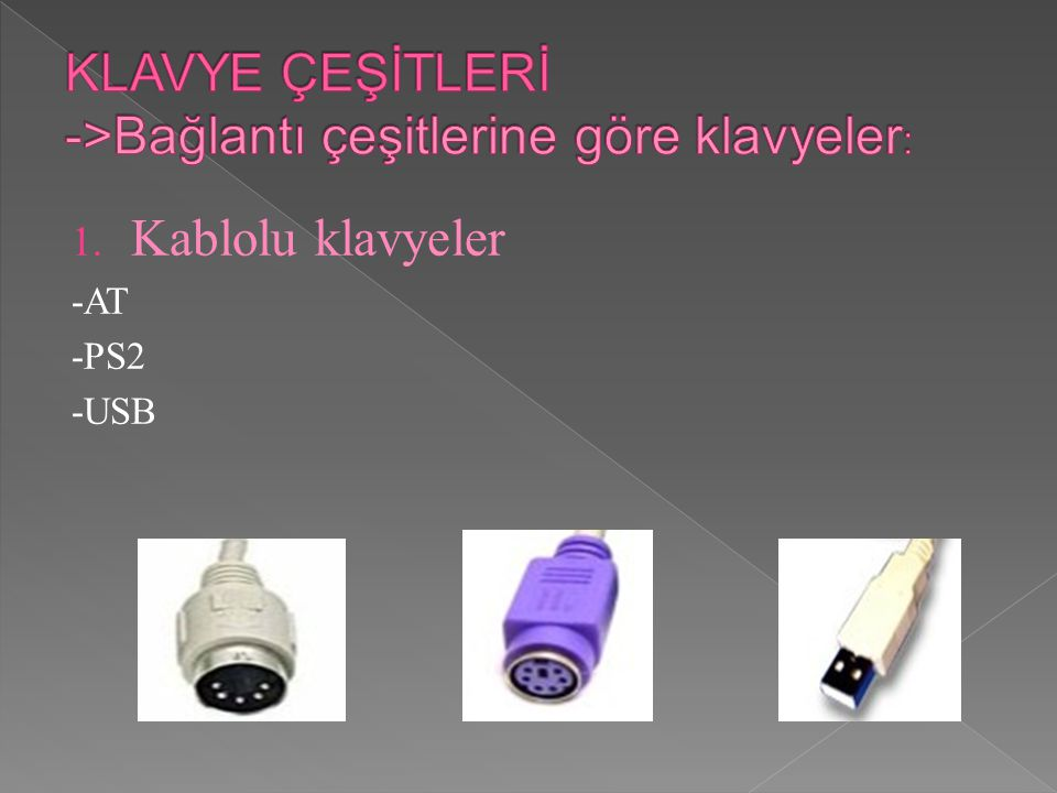1. Kablolu klavyeler -AT -PS2 -USB