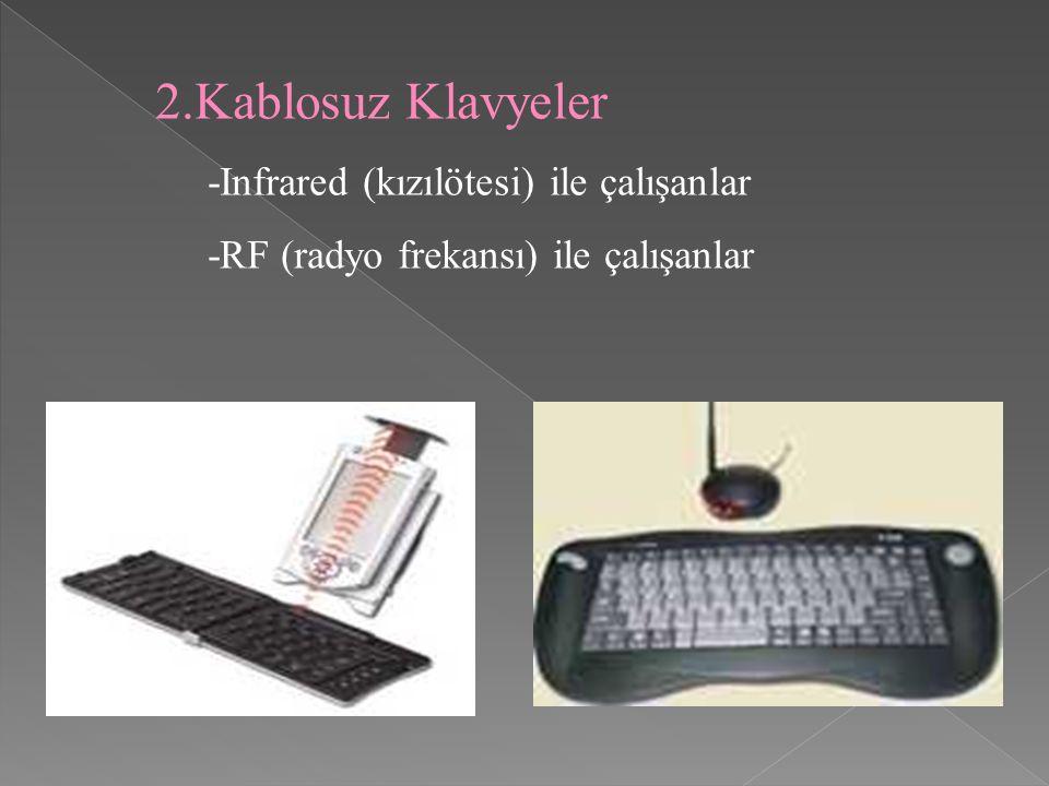 2.Kablosuz Klavyeler -Infrared (kızılötesi) ile çalışanlar -RF (radyo frekansı) ile çalışanlar