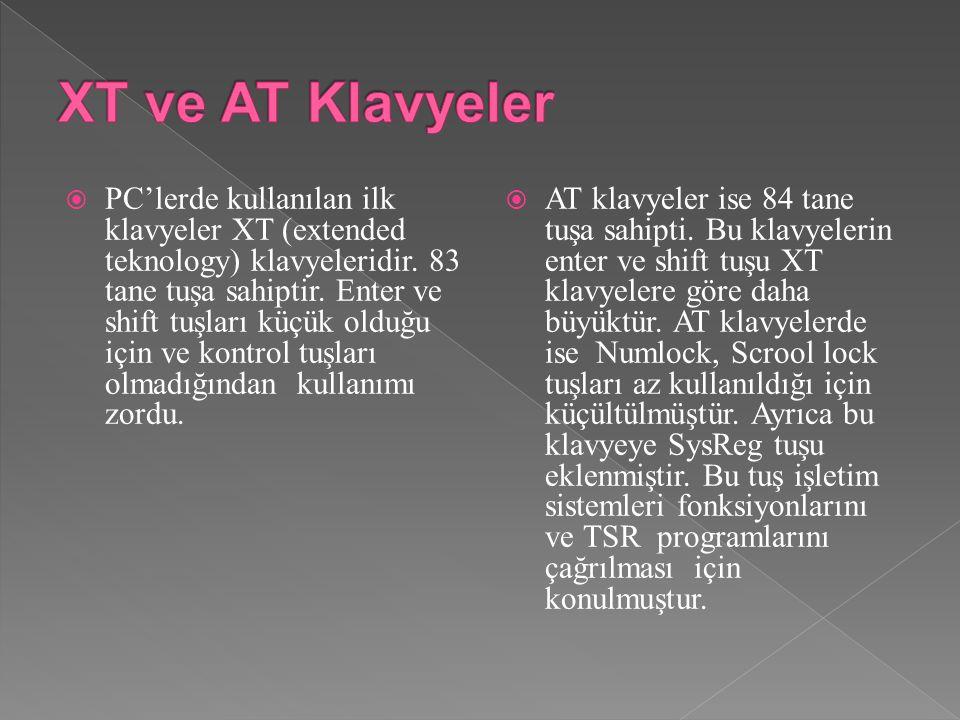  PC'lerde kullanılan ilk klavyeler XT (extended teknology) klavyeleridir.