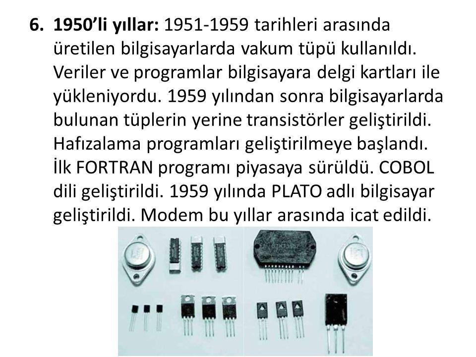 6.1950'li yıllar: 1951-1959 tarihleri arasında üretilen bilgisayarlarda vakum tüpü kullanıldı. Veriler ve programlar bilgisayara delgi kartları ile yü
