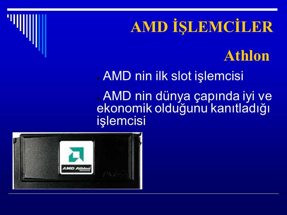 ● AMD nin ilk slot işlemcisi ● AMD nin dünya çapında iyi ve ekonomik olduğunu kanıtladığı işlemcisi AMD İŞLEMCİLER Athlon