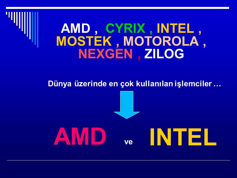 AMD, CYRIX, INTEL, MOSTEK, MOTOROLA, NEXGEN, ZILOG Dünya üzerinde en çok kullanılan işlemciler … AMD ve INTEL