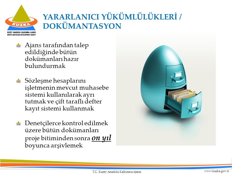 T.C. Kuzey Anadolu Kalkınma Ajansı www.kuzka.gov.tr Ajans tarafından talep edildiğinde bütün dokümanları hazır bulundurmak Sözleşme hesaplarını işletm