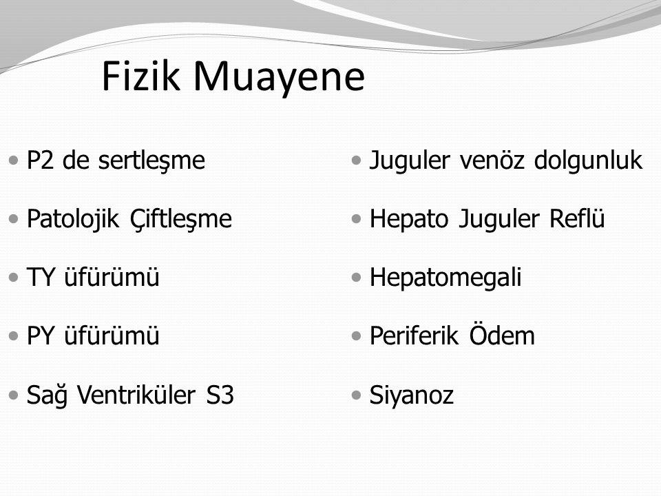 P2 de sertleşme Patolojik Çiftleşme TY üfürümü PY üfürümü Sağ Ventriküler S3 Juguler venöz dolgunluk Hepato Juguler Reflü Hepatomegali Periferik Ödem