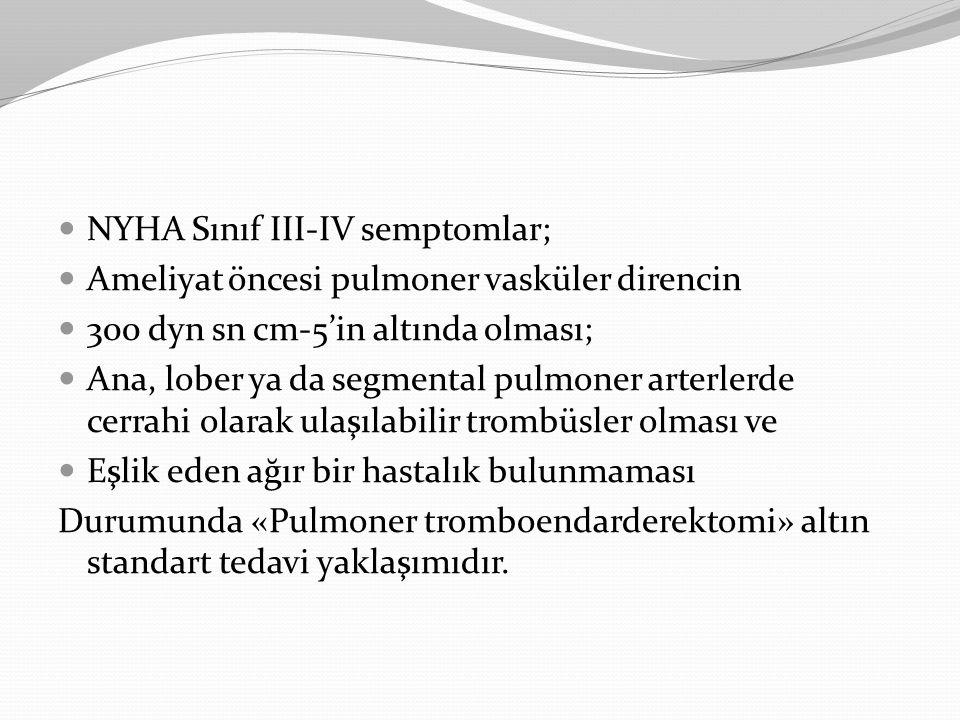 NYHA Sınıf III-IV semptomlar; Ameliyat öncesi pulmoner vasküler direncin 300 dyn sn cm-5'in altında olması; Ana, lober ya da segmental pulmoner arterl