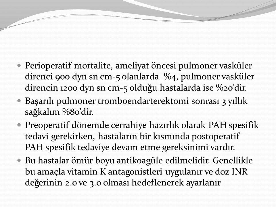 Perioperatif mortalite, ameliyat öncesi pulmoner vasküler direnci 900 dyn sn cm-5 olanlarda %4, pulmoner vasküler direncin 1200 dyn sn cm-5 olduğu has
