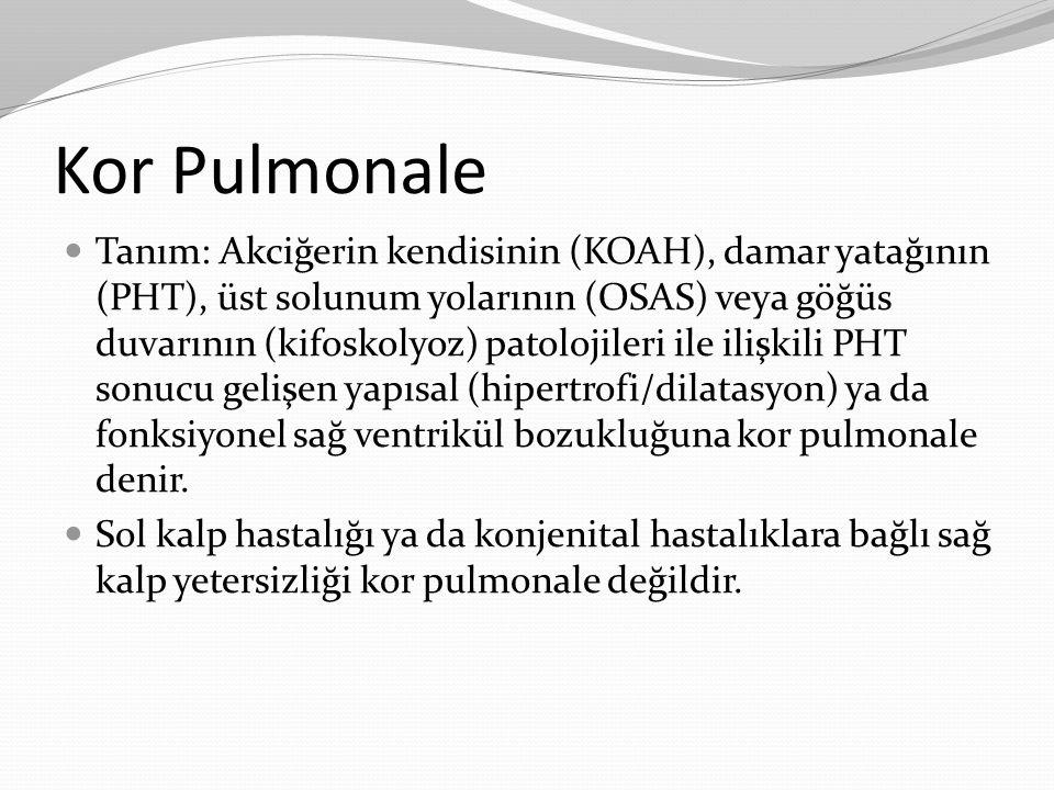 Kor Pulmonale Tanım: Akciğerin kendisinin (KOAH), damar yatağının (PHT), üst solunum yolarının (OSAS) veya göğüs duvarının (kifoskolyoz) patolojileri