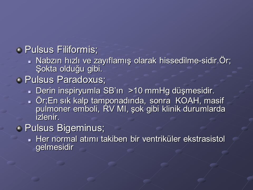 Pulsus Filiformis; Nabzın hızlı ve zayıflamış olarak hissedilme-sidir.Ör; Şokta olduğu gibi. Nabzın hızlı ve zayıflamış olarak hissedilme-sidir.Ör; Şo