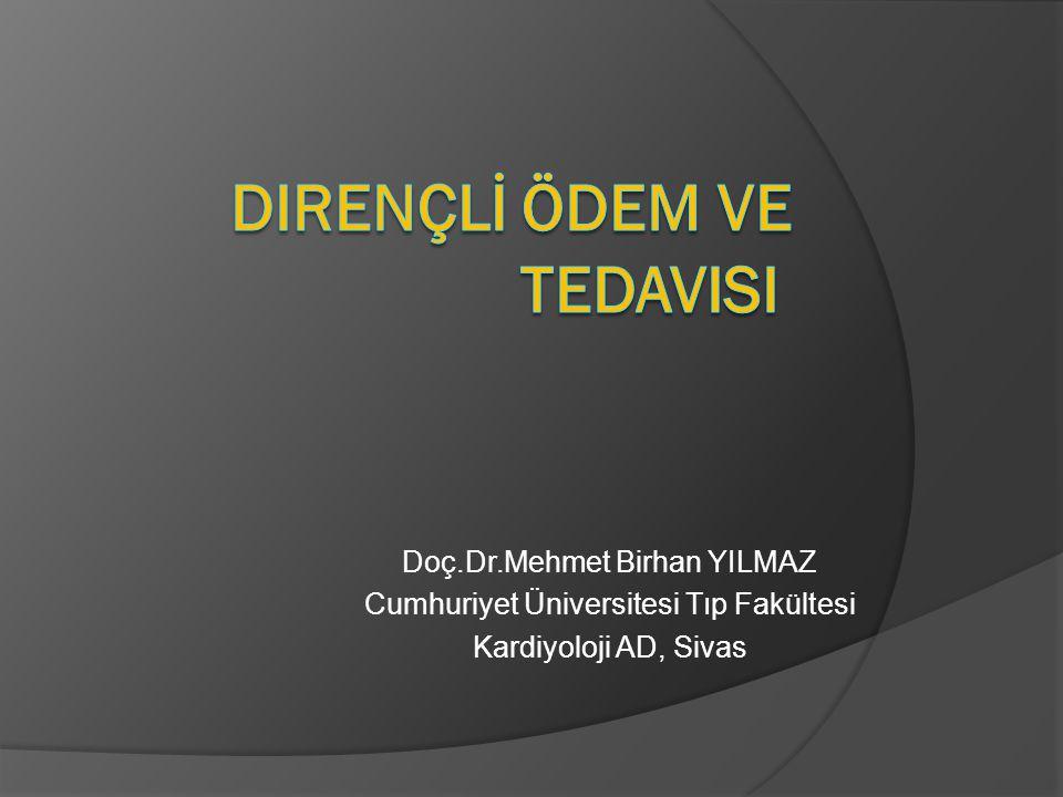 Doç.Dr.Mehmet Birhan YILMAZ Cumhuriyet Üniversitesi Tıp Fakültesi Kardiyoloji AD, Sivas