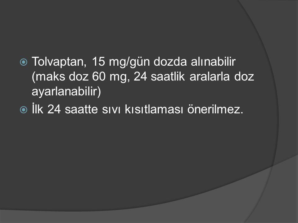  Tolvaptan, 15 mg/gün dozda alınabilir (maks doz 60 mg, 24 saatlik aralarla doz ayarlanabilir)  İlk 24 saatte sıvı kısıtlaması önerilmez.