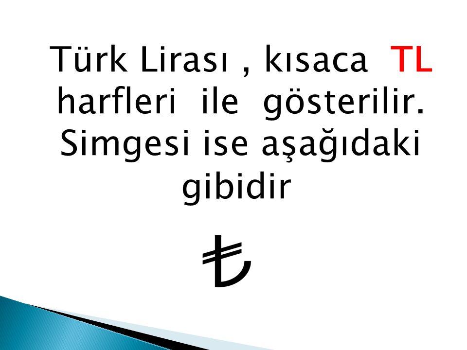 Türk Lirası, kısaca TL harfleri ile gösterilir. Simgesi ise aşağıdaki gibidir.