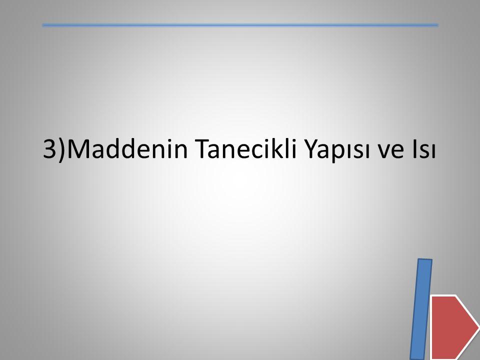3)Maddenin Tanecikli Yapısı ve Isı
