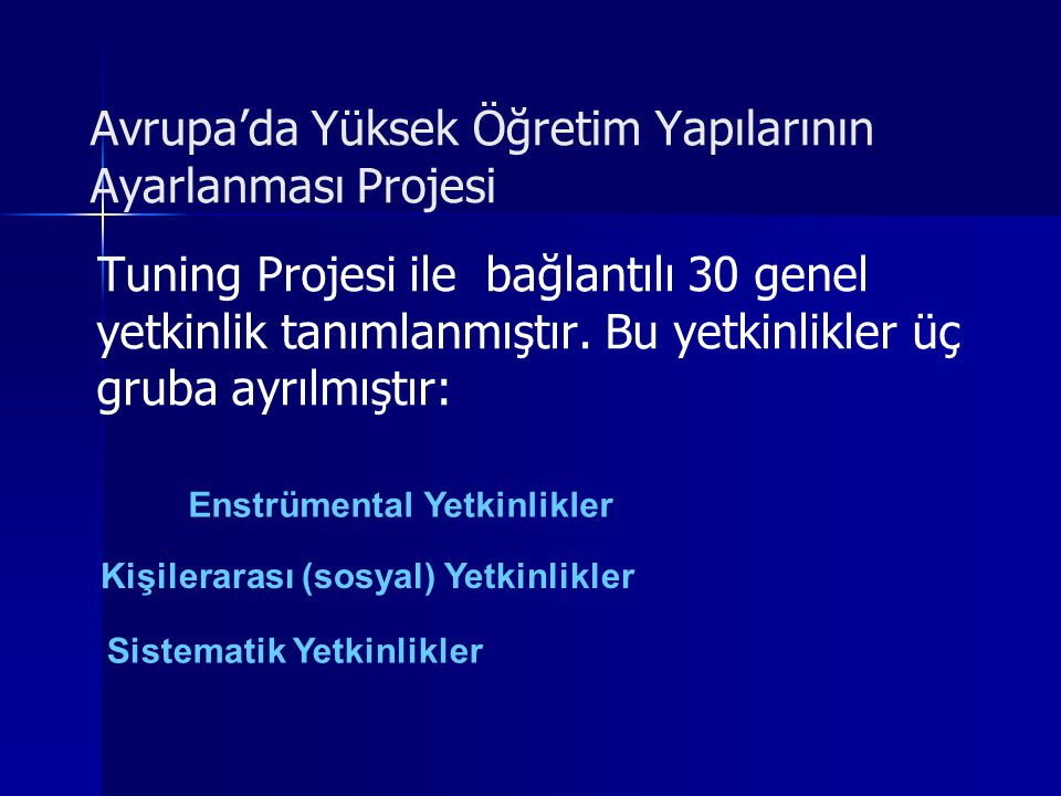 Avrupa'da Yüksek Öğretim Yapılarının Ayarlanması Projesi Tuning Projesi ile bağlantılı 30 genel yetkinlik tanımlanmıştır.