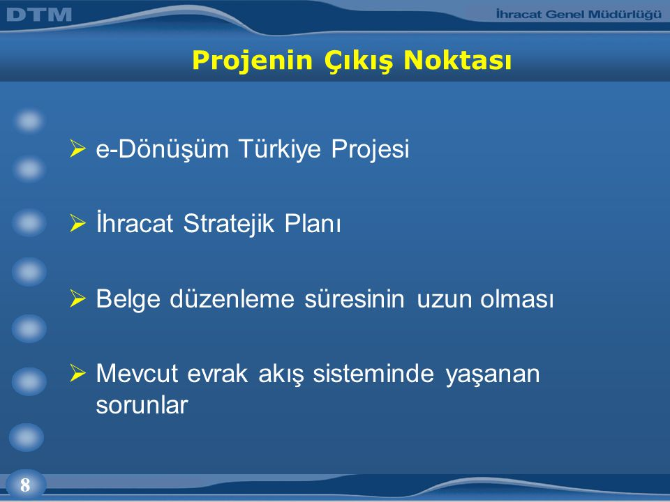 8 Projenin Çıkış Noktası  e-Dönüşüm Türkiye Projesi  İhracat Stratejik Planı  Belge düzenleme süresinin uzun olması  Mevcut evrak akış sisteminde yaşanan sorunlar