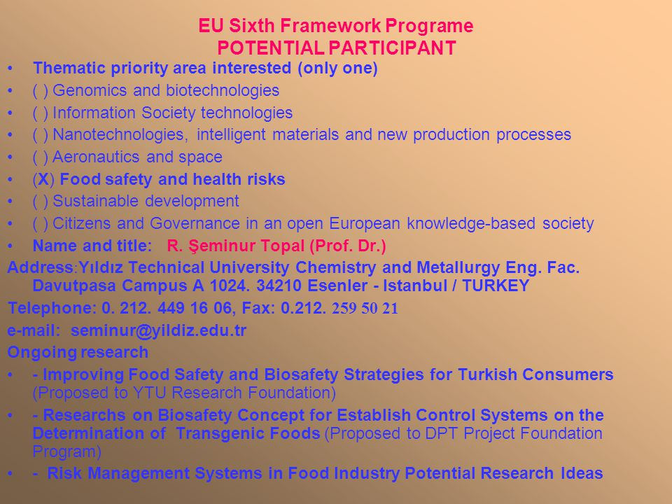 EU Sixth Framework Programe POTENTIAL PARTICIPANT Thematic priority area interested (only one) ( ) Genomics and biotechnologies ( ) Information Societ