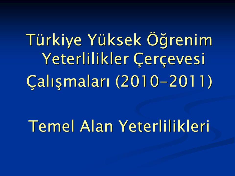 Türkiye Yüksek Öğrenim Yeterlilikler Çerçevesi Çalışmaları (2010-2011) Temel Alan Yeterlilikleri