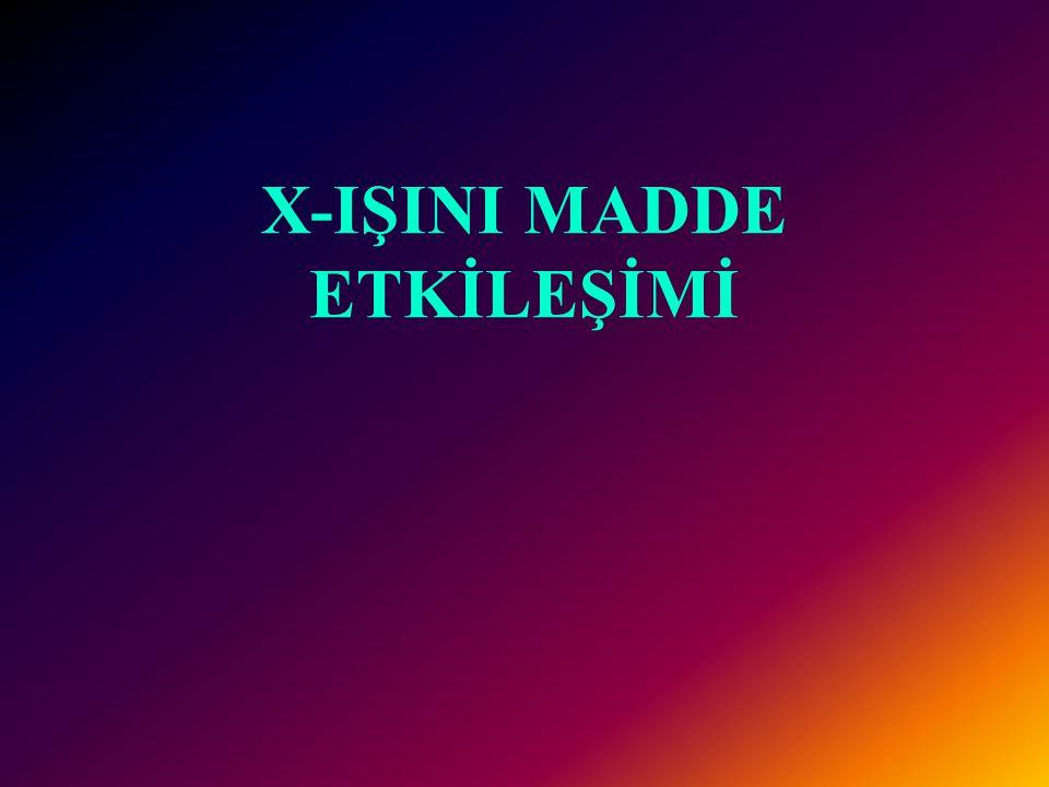 X-IŞINI MADDE ETKİLEŞİMİ