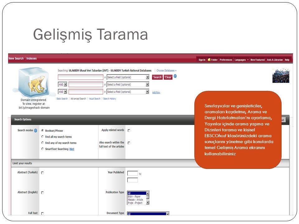 Gelişmiş Tarama Sınırlayıcılar ve genişleticiler, aramaları kaydetme, Arama ve Dergi Hatırlatmaları'nı ayarlama, Yayınlar içinde arama yapma ve Dizinleri tarama ve kişisel EBSCOhost klasörünüzdeki arama sonuçlarını yönetme gibi konularda temel Gelişmiş Arama ekranını kullanabilirsiniz