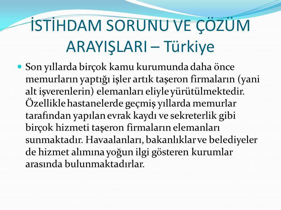 İSTİHDAM SORUNU VE ÇÖZÜM ARAYIŞLARI – Türkiye Son yıllarda birçok kamu kurumunda daha önce memurların yaptığı işler artık taşeron firmaların (yani alt işverenlerin) elemanları eliyle yürütülmektedir.