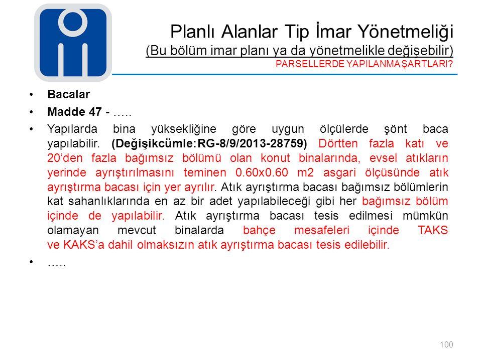 Planlı Alanlar Tip İmar Yönetmeliği (Bu bölüm imar planı ya da yönetmelikle değişebilir) PARSELLERDE YAPILANMA ŞARTLARI? 100 Bacalar Madde 47 - ….. Ya