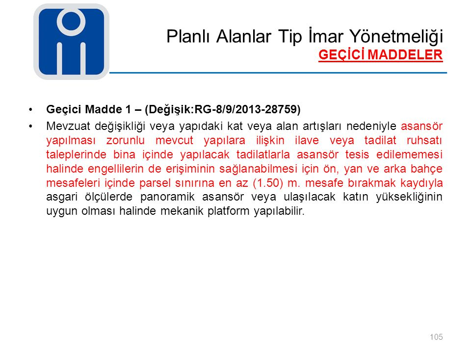 Planlı Alanlar Tip İmar Yönetmeliği GEÇİCİ MADDELER 105 Geçici Madde 1 – (Değişik:RG-8/9/2013-28759) Mevzuat değişikliği veya yapıdaki kat veya alan a