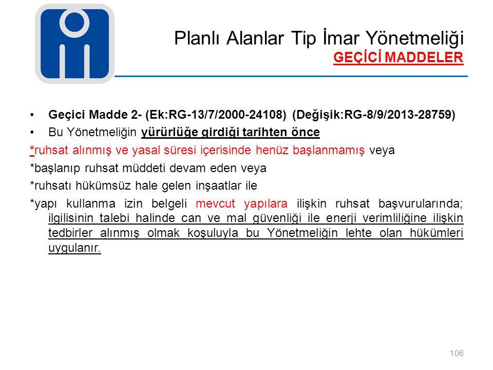 Planlı Alanlar Tip İmar Yönetmeliği GEÇİCİ MADDELER 106 Geçici Madde 2- (Ek:RG-13/7/2000-24108) (Değişik:RG-8/9/2013-28759) Bu Yönetmeliğin yürürlüğe