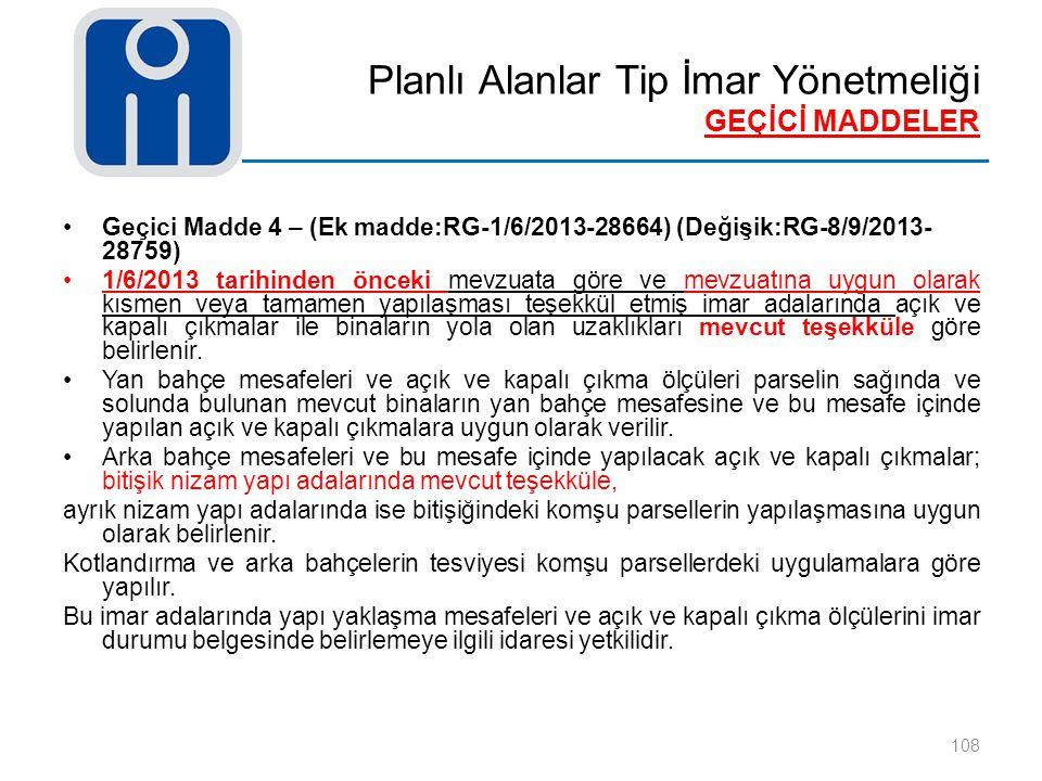 Planlı Alanlar Tip İmar Yönetmeliği GEÇİCİ MADDELER 108 Geçici Madde 4 – (Ek madde:RG-1/6/2013-28664) (Değişik:RG-8/9/2013- 28759) 1/6/2013 tarihinden
