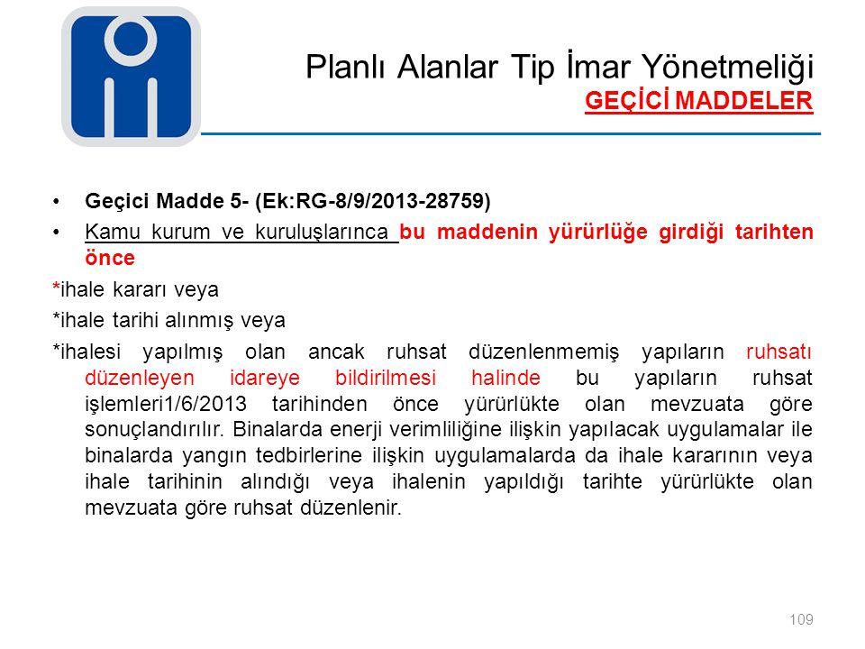 Planlı Alanlar Tip İmar Yönetmeliği GEÇİCİ MADDELER 109 Geçici Madde 5- (Ek:RG-8/9/2013-28759) Kamu kurum ve kuruluşlarınca bu maddenin yürürlüğe gird