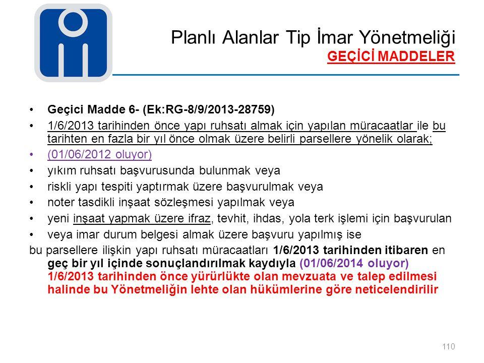 Planlı Alanlar Tip İmar Yönetmeliği GEÇİCİ MADDELER 110 Geçici Madde 6- (Ek:RG-8/9/2013-28759) 1/6/2013 tarihinden önce yapı ruhsatı almak için yapıla