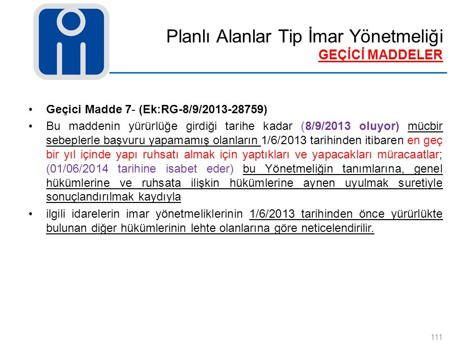 Planlı Alanlar Tip İmar Yönetmeliği GEÇİCİ MADDELER 111 Geçici Madde 7- (Ek:RG-8/9/2013-28759) Bu maddenin yürürlüğe girdiği tarihe kadar (8/9/2013 ol