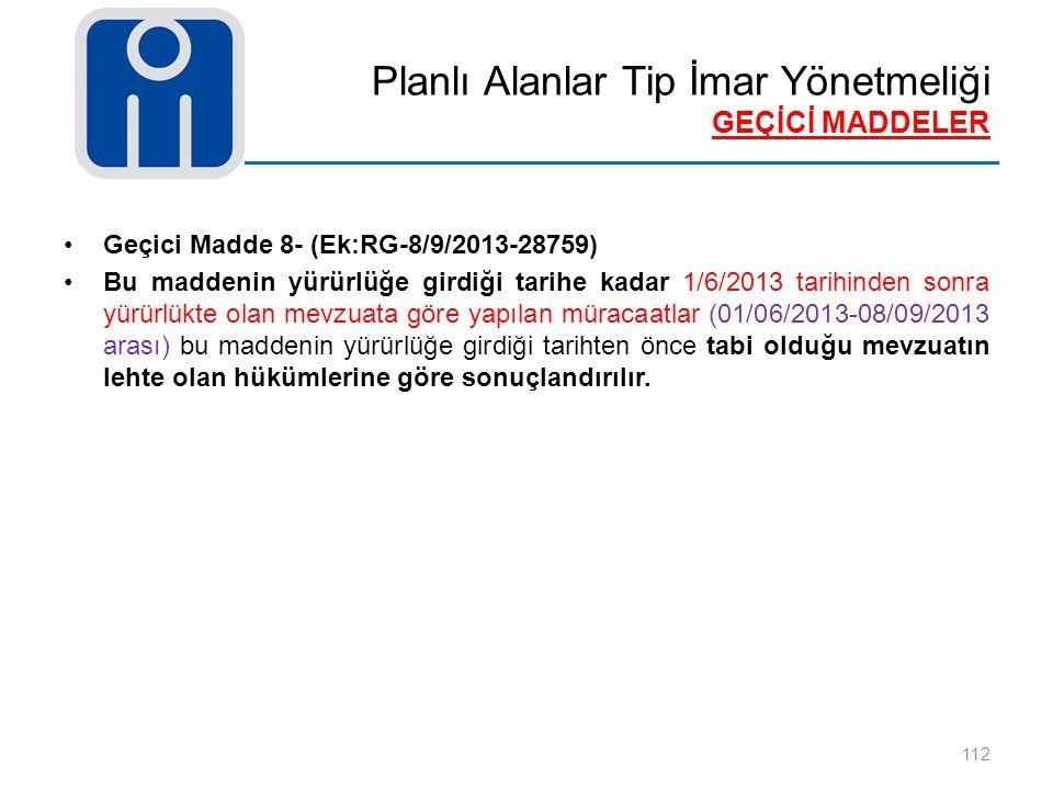 Planlı Alanlar Tip İmar Yönetmeliği GEÇİCİ MADDELER 112 Geçici Madde 8- (Ek:RG-8/9/2013-28759) Bu maddenin yürürlüğe girdiği tarihe kadar 1/6/2013 tar