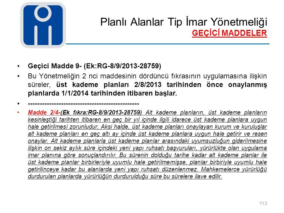 Planlı Alanlar Tip İmar Yönetmeliği GEÇİCİ MADDELER 113 Geçici Madde 9- (Ek:RG-8/9/2013-28759) Bu Yönetmeliğin 2 nci maddesinin dördüncü fıkrasının uy