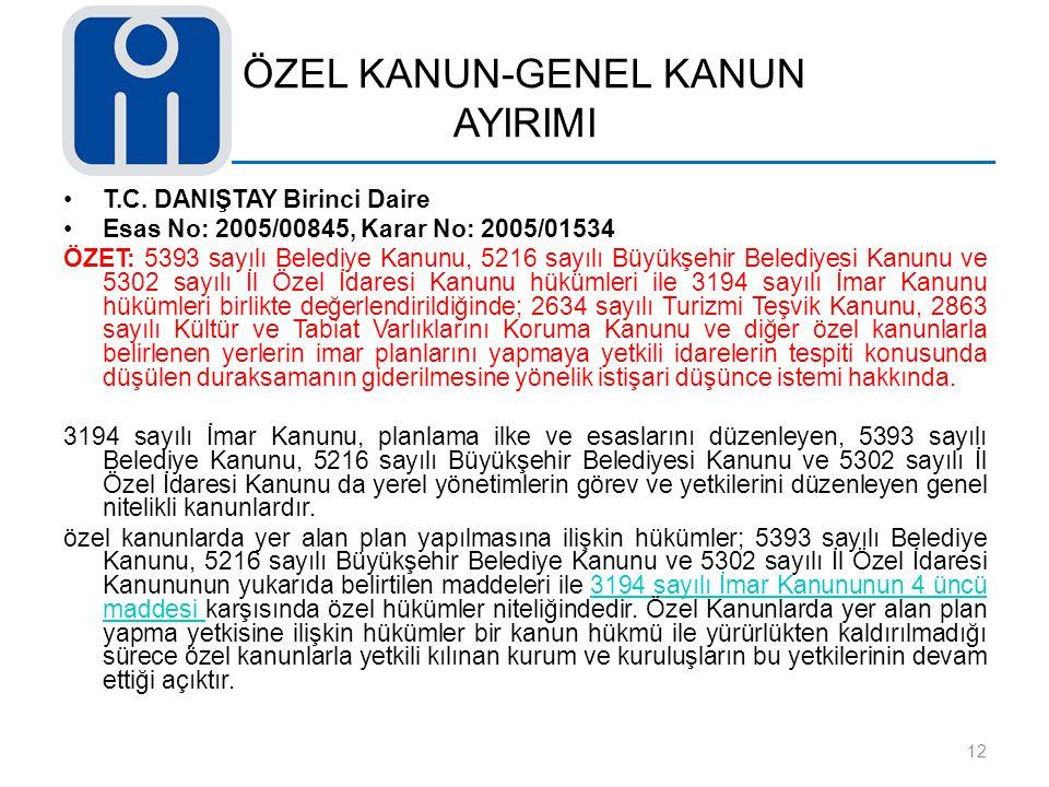 ÖZEL KANUN-GENEL KANUN AYIRIMI T.C. DANIŞTAY Birinci Daire Esas No: 2005/00845, Karar No: 2005/01534 ÖZET: 5393 sayılı Belediye Kanunu, 5216 sayılı Bü