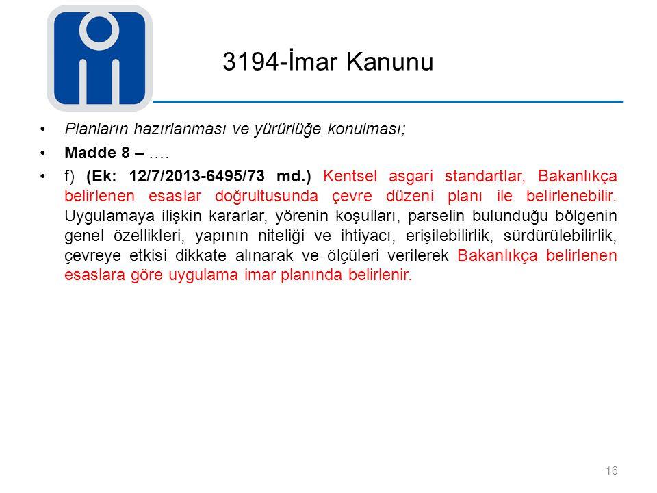 3194-İmar Kanunu Planların hazırlanması ve yürürlüğe konulması; Madde 8 – …. f) (Ek: 12/7/2013-6495/73 md.) Kentsel asgari standartlar, Bakanlıkça bel