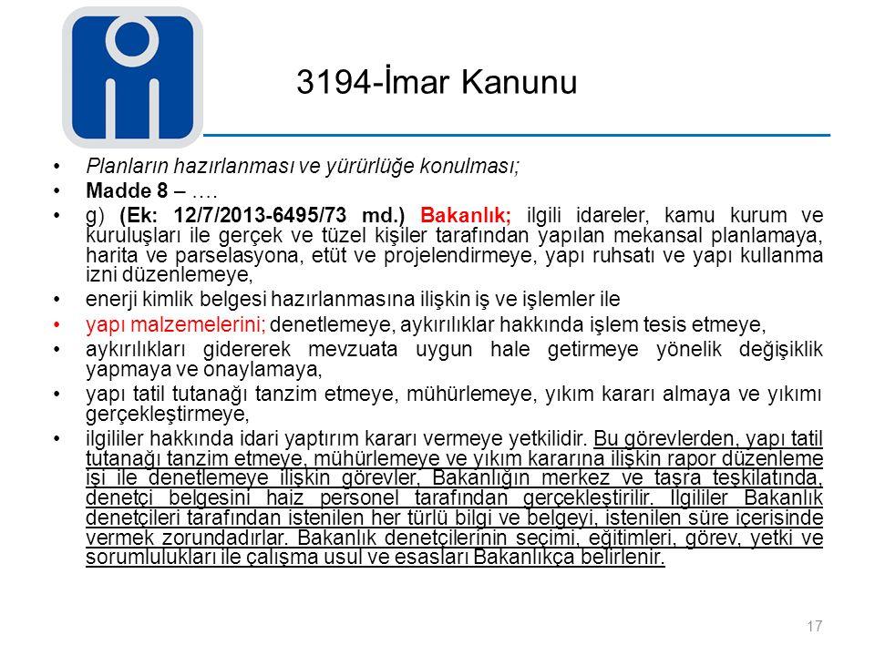 3194-İmar Kanunu Planların hazırlanması ve yürürlüğe konulması; Madde 8 – …. g) (Ek: 12/7/2013-6495/73 md.) Bakanlık; ilgili idareler, kamu kurum ve k