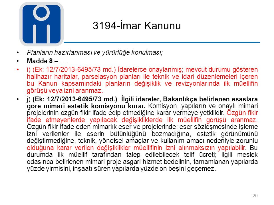 3194-İmar Kanunu Planların hazırlanması ve yürürlüğe konulması; Madde 8 – …. i) (Ek: 12/7/2013-6495/73 md.) İdarelerce onaylanmış; mevcut durumu göste