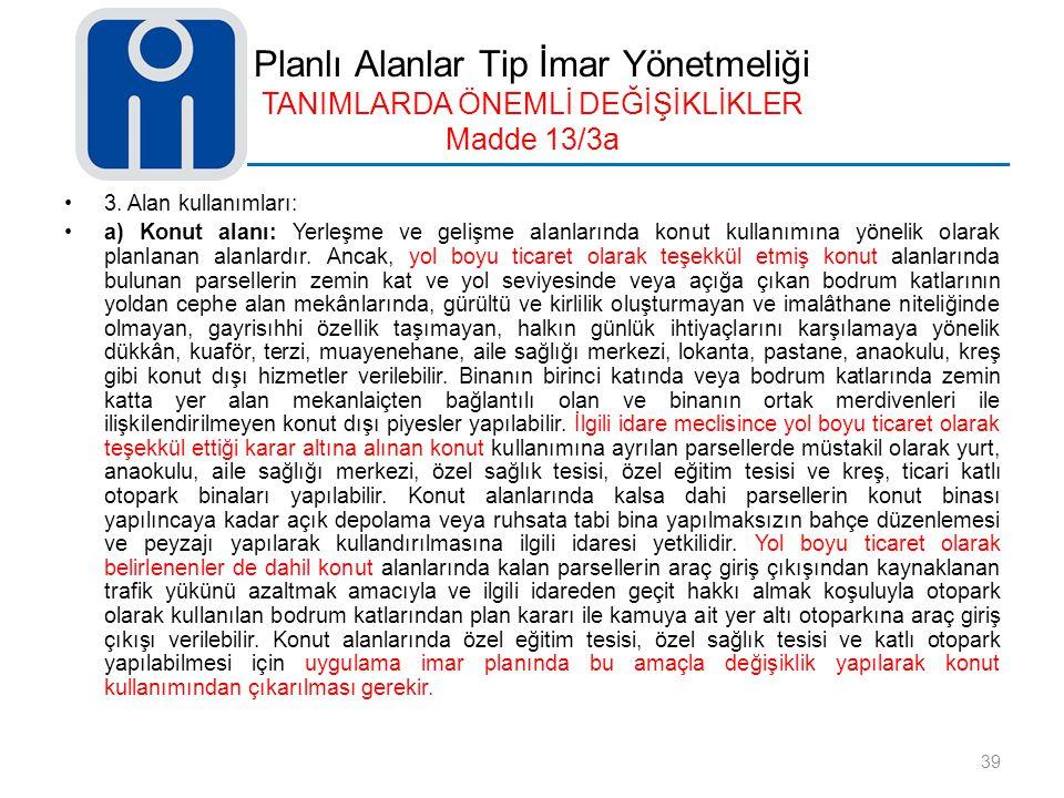 Planlı Alanlar Tip İmar Yönetmeliği TANIMLARDA ÖNEMLİ DEĞİŞİKLİKLER Madde 13/3a 3. Alan kullanımları: a) Konut alanı: Yerleşme ve gelişme alanlarında
