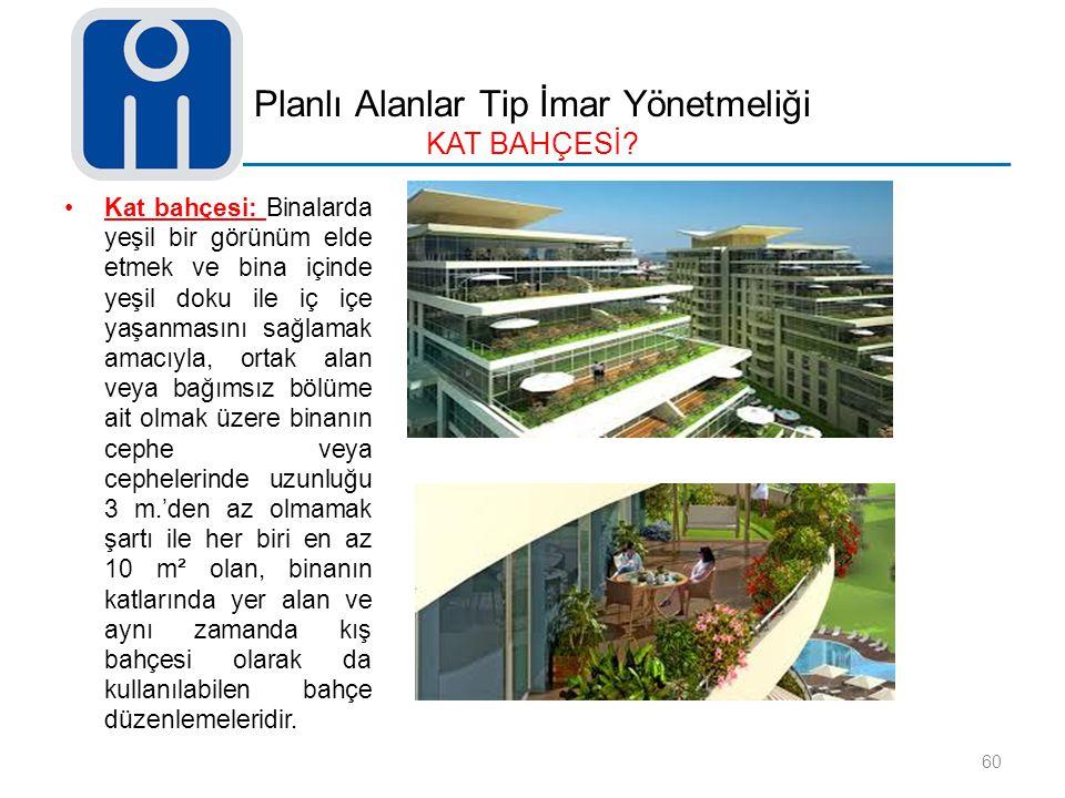 Planlı Alanlar Tip İmar Yönetmeliği KAT BAHÇESİ? Kat bahçesi: Binalarda yeşil bir görünüm elde etmek ve bina içinde yeşil doku ile iç içe yaşanmasını