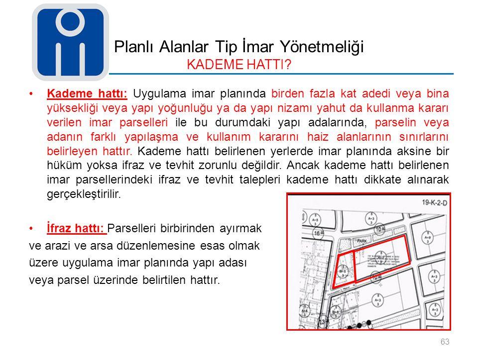 Planlı Alanlar Tip İmar Yönetmeliği KADEME HATTI? 63 Kademe hattı: Uygulama imar planında birden fazla kat adedi veya bina yüksekliği veya yapı yoğunl