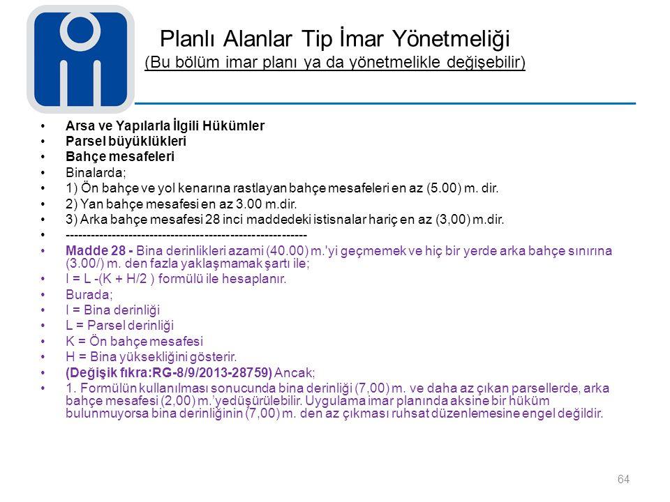 Planlı Alanlar Tip İmar Yönetmeliği (Bu bölüm imar planı ya da yönetmelikle değişebilir) 64 Arsa ve Yapılarla İlgili Hükümler Parsel büyüklükleri Bahç