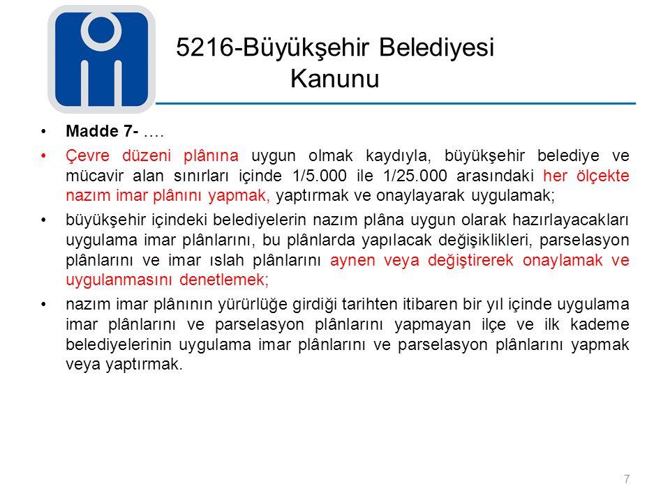 5216-Büyükşehir Belediyesi Kanunu Madde 7- …. Çevre düzeni plânına uygun olmak kaydıyla, büyükşehir belediye ve mücavir alan sınırları içinde 1/5.000