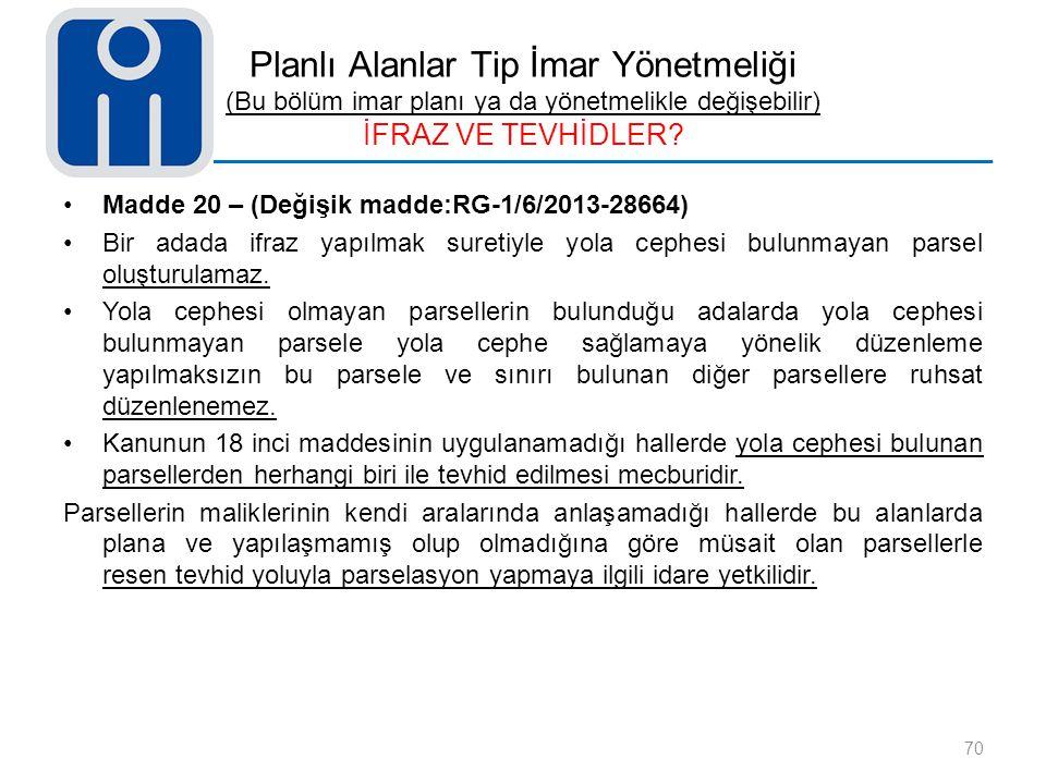 Planlı Alanlar Tip İmar Yönetmeliği (Bu bölüm imar planı ya da yönetmelikle değişebilir) İFRAZ VE TEVHİDLER? 70 Madde 20 – (Değişik madde:RG-1/6/2013-